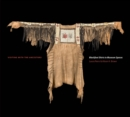 Visiting with the Ancestors : Blackfoot Shirts in Museum Spaces - Book