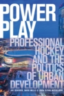 Power Play : Professional Hockey and the Politics of Urban Development - Book