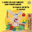 I Love to Eat Fruits and Vegetables : English Russian Bilingual Book - eBook