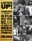 Listen Up! : Recording Music with Bob Dylan, Neil Young, U2, R.E.M., The Tragically Hip, Red Hot Chili Peppers, Tom Waits... - eBook