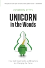 Unicorn in the Woods : How East Coast Geeks and Dreamers Are Changing the Game - eBook