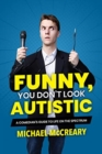 Funny, You Don't Look Autistic : A Comedian's Guide to Life on the Spectrum - Book