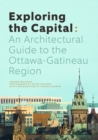 Exploring the Capital : An Architectural Guide to the Ottawa Region - eBook