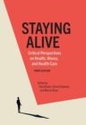 Staying Alive : Critical Perspectives on Health, Illness, and Health Care - Book