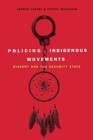 Policing Indigenous Movements : Dissent and the Security State - Book