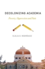 Decolonizing Academia : Poverty, Oppression and Pain - Book