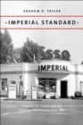 Imperial Standard : Imperial Oil, Exxon, and the Canadian Oil Industry from 1880 - Book