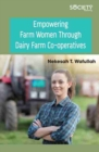 Empowering Farm Women Through Dairy Farm Co-operatives - Book