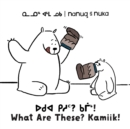 Nanuq and Nuka: What Are These? Kamiik! : Bilingual Inuktitut and English Edition - Book
