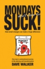 MONDAYS don't have to SUCK! : How small changes can make a huge difference - eBook