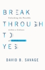 Break Through To Yes : Unlocking the Possible within a Culture of Collaboration - eBook