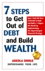 7 Steps to Get Out of Debt and Build Wealth : How I Paid Off Over $390,000 of Debt and Built a 7-Figure Net Worth by Implementing the Supercharged Financial Strategy - eBook