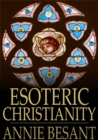 Esoteric Christianity : Or the Lesser Mysteries - eBook