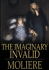 The Imaginary Invalid : Le Malade Imaginaire - eBook