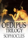 Oedipus Trilogy : Oedipus the King, Oedipus at Colonus & Antigone - eBook