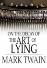 On the Decay of the Art of Lying - eBook