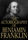 The Autobiography of Benjamin Franklin : 1706-1757 - eBook
