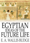 Egyptian Ideas of the Future Life - eBook