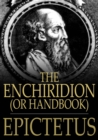 The Enchiridion, or Handbook : With A Selection from the Discourses of Epictetus - eBook
