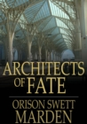 Architects of Fate : Or, Steps to Success and Power - eBook