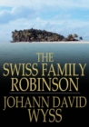 The Swiss Family Robinson : Or Adventures in a Desert Island - eBook