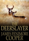 The Deerslayer : Or, The First Warpath - eBook