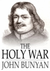 The Holy War : The Losing and Taking Again of the Town of Mansoul (Made by King Shaddai Upon Diabolus, to Regain the Metropolis of the World) - eBook