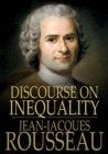 Discourse on Inequality : On the Origin and Basis of Inequality Among Men - eBook