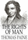 The Rights of Man : Being an Answer to Mr. Burke's Attack on the French Revolution - eBook