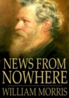 News from Nowhere : Or an Epoch of Rest, Being Some Chapters from a Utopian Romance - eBook
