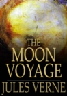 The Moon Voyage : 'From the Earth to the Moon' & 'Round the Moon' - eBook