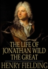 The Life of Jonathan Wild the Great - eBook