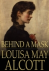 Behind a Mask : Or, A Woman's Power - eBook