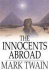 The Innocents Abroad : Or The New Pilgrims' Progress - eBook