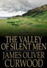 The Valley of Silent Men - eBook