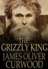 The Grizzly King : A Romance of the Wild - eBook