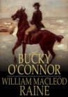 Bucky O'Connor : A Tale of the Unfenced Border - eBook