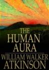 The Human Aura : Astral Colors and Thought Forms - eBook
