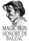 The Magic Skin : Or The Wild Ass's Skin - eBook