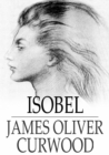Isobel : A Romance of the Northern Trail - eBook