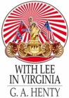 With Lee in Virginia : A Story of the American Civil War - eBook