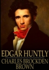 Edgar Huntly : Or, Memoirs of a Sleep-Walker - eBook