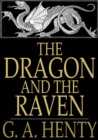 The Dragon and the Raven : Or the Days of King Alfred - eBook