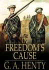 In Freedom's Cause : A Story of Wallace and Bruce - eBook
