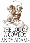 The Log of a Cowboy : A Narrative of the Old Trail Days - eBook