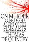 On Murder Considered as One of the Fine Arts : And Other Writings - eBook