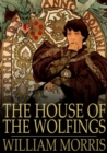 The House of the Wolfings : A Tale of the House of the Wolfings and All the Kindreds of the Mark - eBook