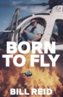 Born to Fly : Three Generations of Kiwi Helicopter Pilots - eBook