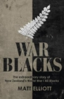 War Blacks : The Extraordinary Story of New Zealand's WWI All Blacks - Book