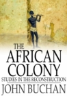 The African Colony : Studies in the Reconstruction - eBook